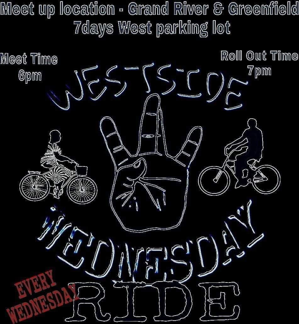 Westside Wednesday Ride: Meet up location - Grand River and Greenfield 7 days west parking lot. Meet from 6pm, roll out at 7pm. Every Wednesday