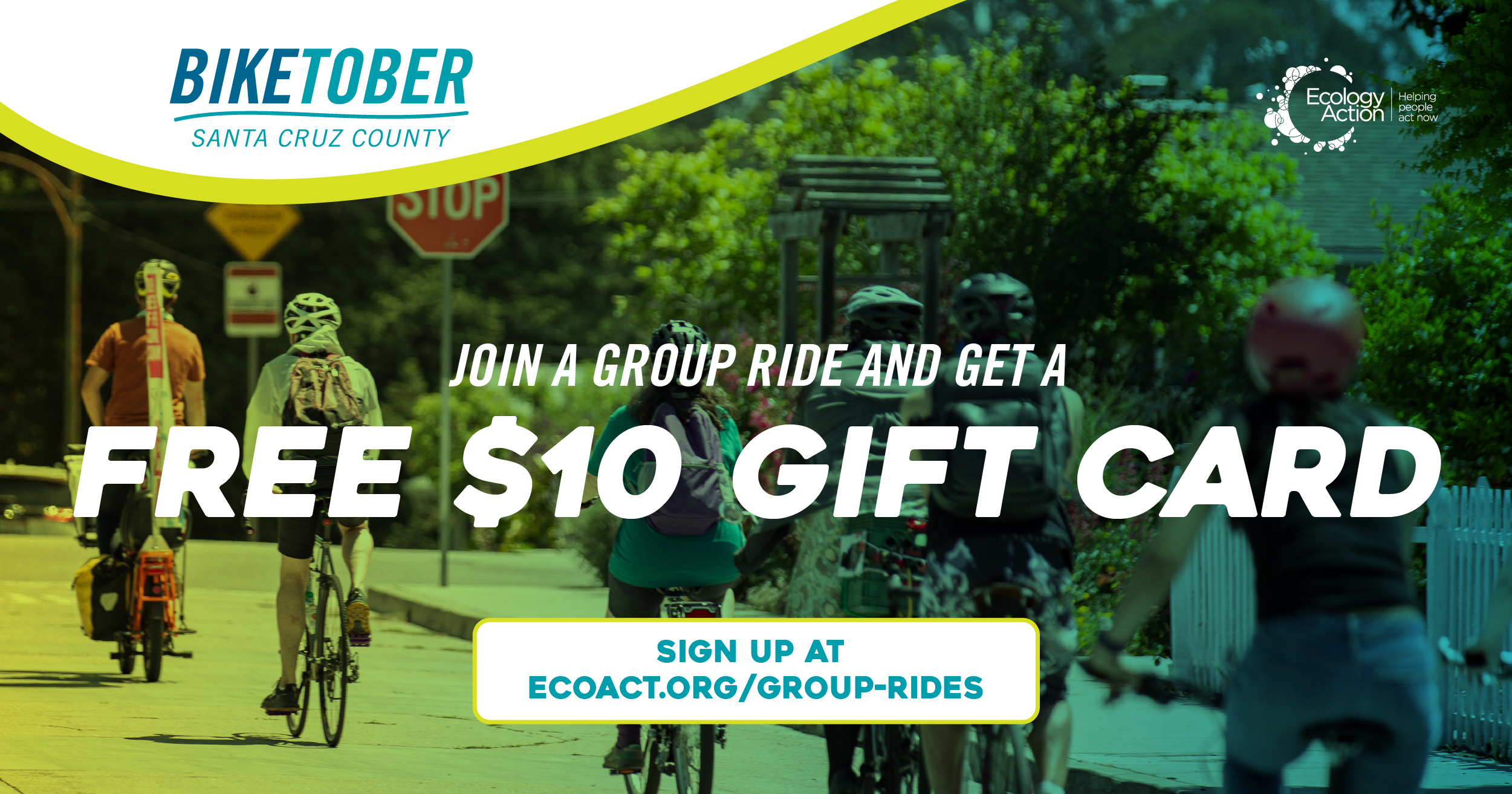 Biketober Santa Cruz County social media post with a community of bike riders riding down a street. On their right is a line of trees and in front is a stop sign. They have helmets on and the image has a green blue overlay theme. Text reads 'join a group ride and get a free $10 gift card'.